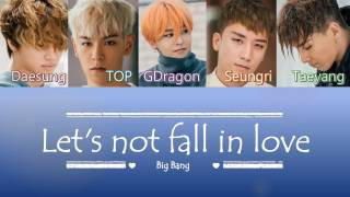 Gambar cover Big Bang - Let's not fall in Love (우리 사랑하지 말아요) | Sub (Han - Rom - English) Color Coded Lyrics