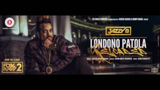 Londono Patola Reloaded - Jazzy B - Sukshinder Shinda - Latest Punjabi Songs 2017