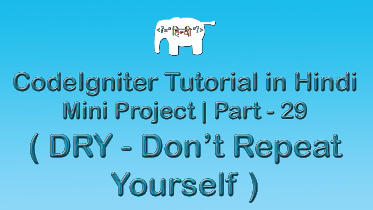 CodeIgniter Project Tutorial in Hindi/Urudu ( DRY - DON