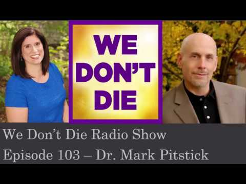 Episode 103  Afterlife docu director author  Dr Mark Pitstick on We Dont Die Radio Show