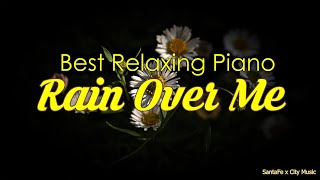 Rain Over Me 💛 Best relaxing piano, Beautiful Piano Music | City Music