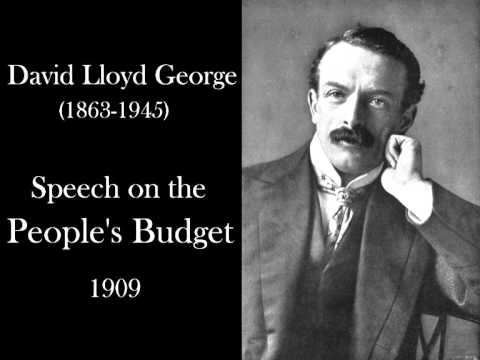 David Lloyd George - Speech on the People's Budget - 1909