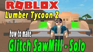 ROBLOX - LUMBER TYCOON 2 - CARA MEMBUAT GLITCH SAWMILL - SOLO METHOD