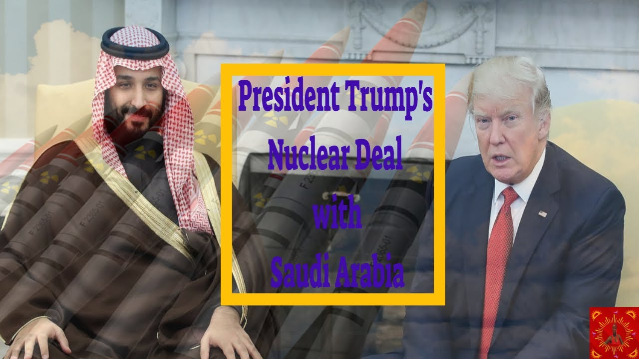 President Trump's Nuclear Deal with Saudi Arabia
