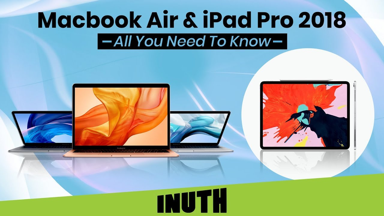 Apple Macbook Air 2018 Ipad Pro 2018 Mac Mini All You Need To