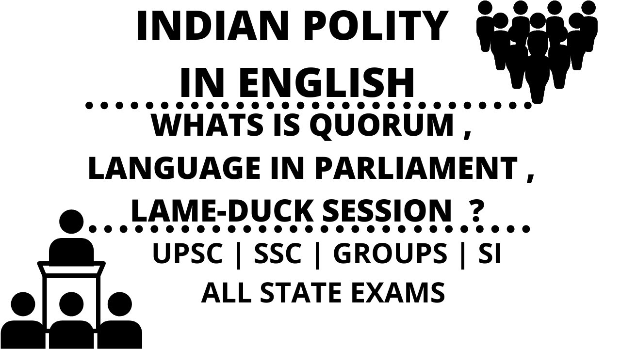 L:22|what is Quorum , Language in Parliament , Lame-duck session| Indian polity in English for UPSC