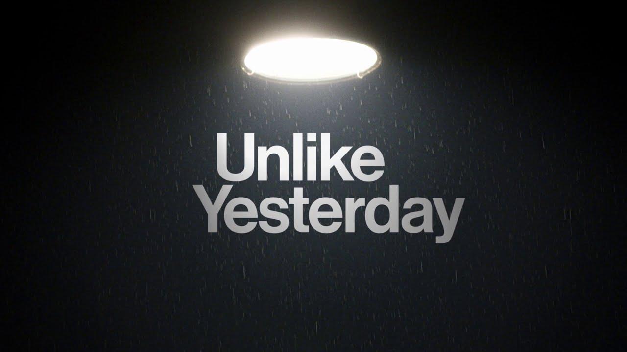 Unlike Yesterday