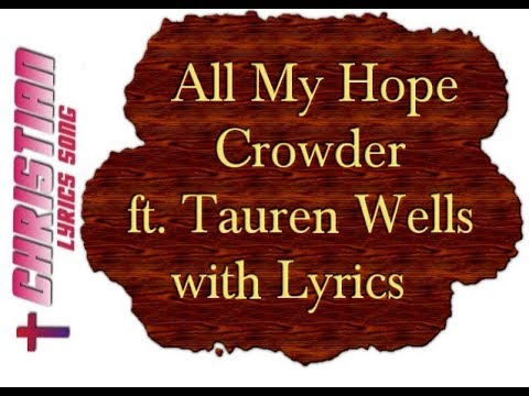 All My Hope - Crowder feat. Tauren Wells with Lyrics - Christian Worship