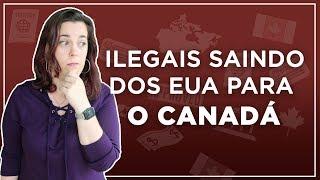 IMIGRAR PARA O CANADÁ SENDO ILEGAL NOS EUA?