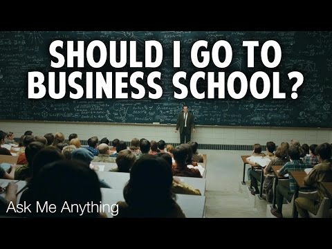 AMA - Should You Go to Business School If You Want To Become An Entrepreneur?
