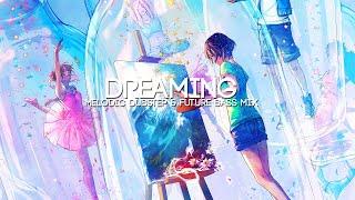 Dreaming   A Melodic Dubstep & Future Bass Mix (feat. Seven Lions, MitiS, SLANDER etc)