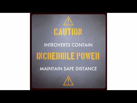 Caution: Introverts Contain Incredible Power, Maintain Safe Distance