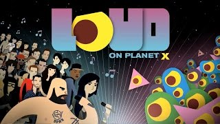 Loud on Planet X - Launch Trailer