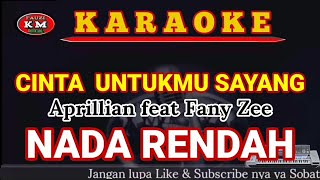 CINTA UNTUKMU SAYANG Karaoke/Lirik NADA RENDAH Aprillian feat Fany Zee