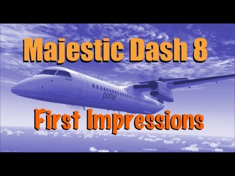MAJESTIC DASH 8 FOR FSX - FIRST IMPRESSIONS