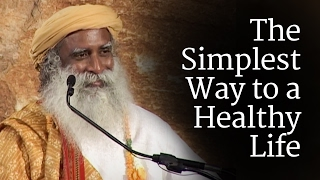The Simplest Way to a Healthy Life | Sadhguru
