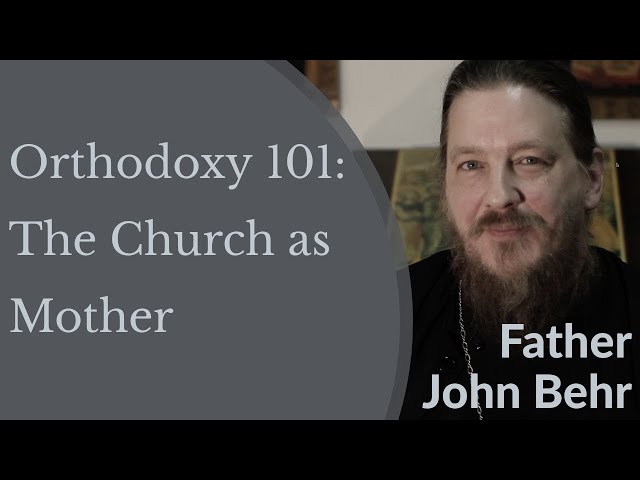 Father John Behr - Orthodoxy 101: The Church as Mother