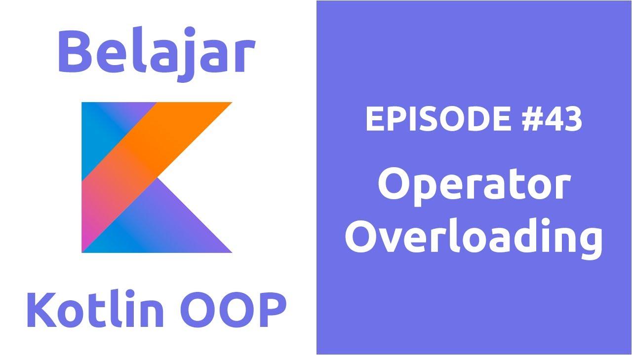 Belajar Kotlin OOP - 43 Operator Overloading