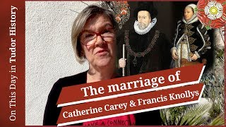 April 26 - The marriage of Catherine Carey and Francis Knollys