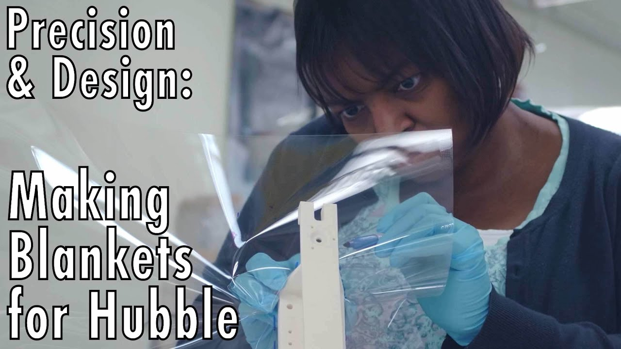 Precision & Design: Making Blankets for Hubble - NASA Goddard