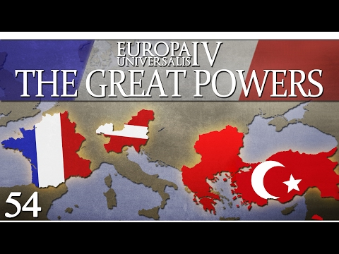Europa Universalis IV - The Great Powers - Episode 54 ...The Debt of Anatolia...