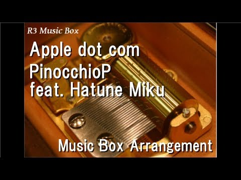 Apple dot com/PinocchioP feat. Hatune Miku [Music Box]