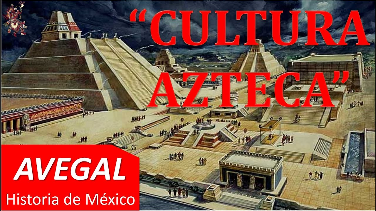 Cultura Azteca O Cultura Mexica México Avegal Historia Youtube