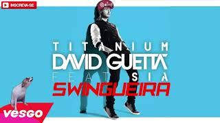 DAVID GUETTA FT. SIA - TITANIUM - VERSÃO SWINGUEIRA
