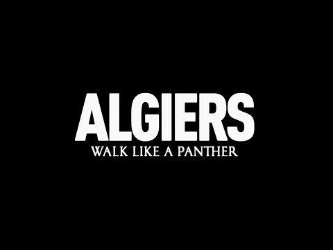 "Algiers - ""Walk Like A Panther"" (Lyric Video)"