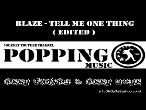 Blaze - Tell Me One Thing ( Edited ) | Popping Music