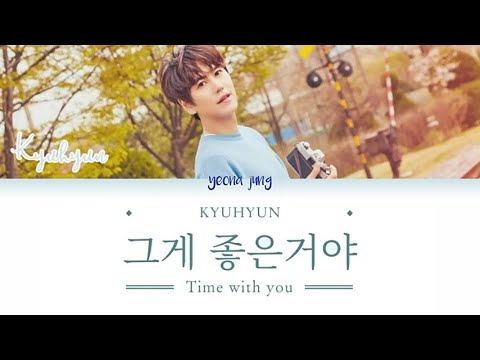 (SUB INDO) KYUHYUN (규현) - Time With You (그게 좋은거야) (Color Code_Rom_Indo)