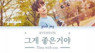 Gambar cover (SUB INDO) KYUHYUN (규현) - Time with you (그게 좋은거야) (Color Code_Rom_Indo)