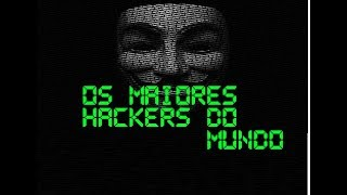 Os 10 Maiores Hackers do Mundo