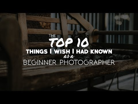Top 10 things I wish I had known as a beginner photographer
