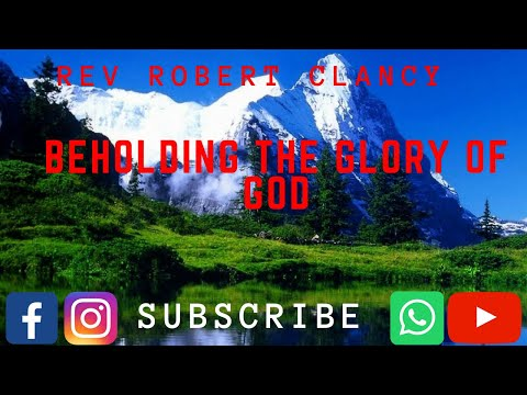 BEHOLDING HIS GLORY - PST ROBERT CLANCY