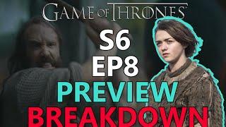 Game of Thrones Season 6 Episode 8 Preview Breakdown / Predictions