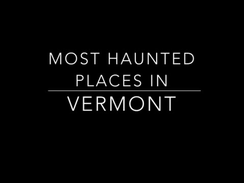 Most Haunted Places In Vermont