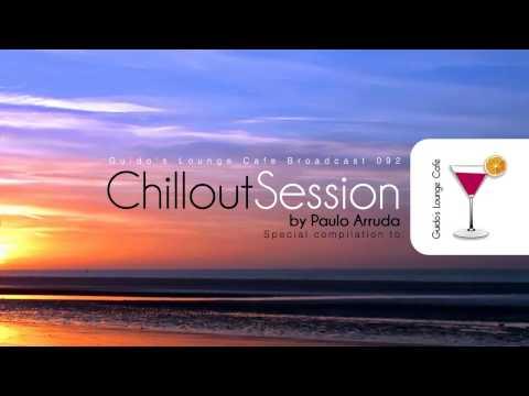 Chillout Session by DJ Paulo Arruda - Guido's Lounge Café Broadcast 92