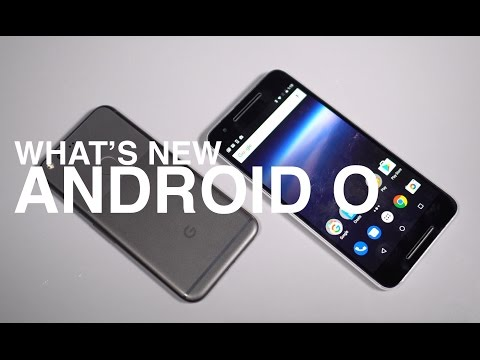 ANDROID O: WHAT