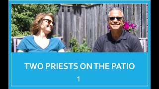 Two Priests On The Patio   1   Mt 13 24 30 June 14, 2020