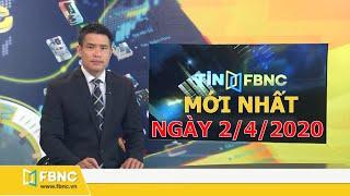 Tin tức Việt Nam ngày 2 tháng 4, 2020 | Tin tức tổng hợp | FBNC