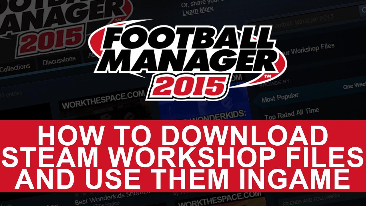 Football Manager 2015 - Steam Workshop Download Guide