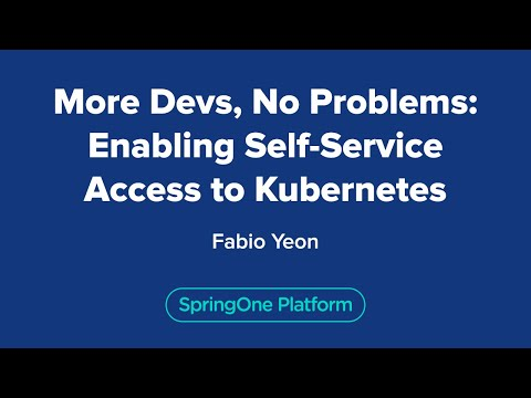 Fabio Yeon: More Devs, No Problems: Enabling Self-service Access to Kubernetes
