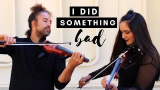 I DID SOMETHING BAD - TAYLOR SWIFT || Electric Violin Cover by Chris and Laurann