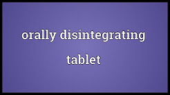 Orally disintegrating tablet Meaning