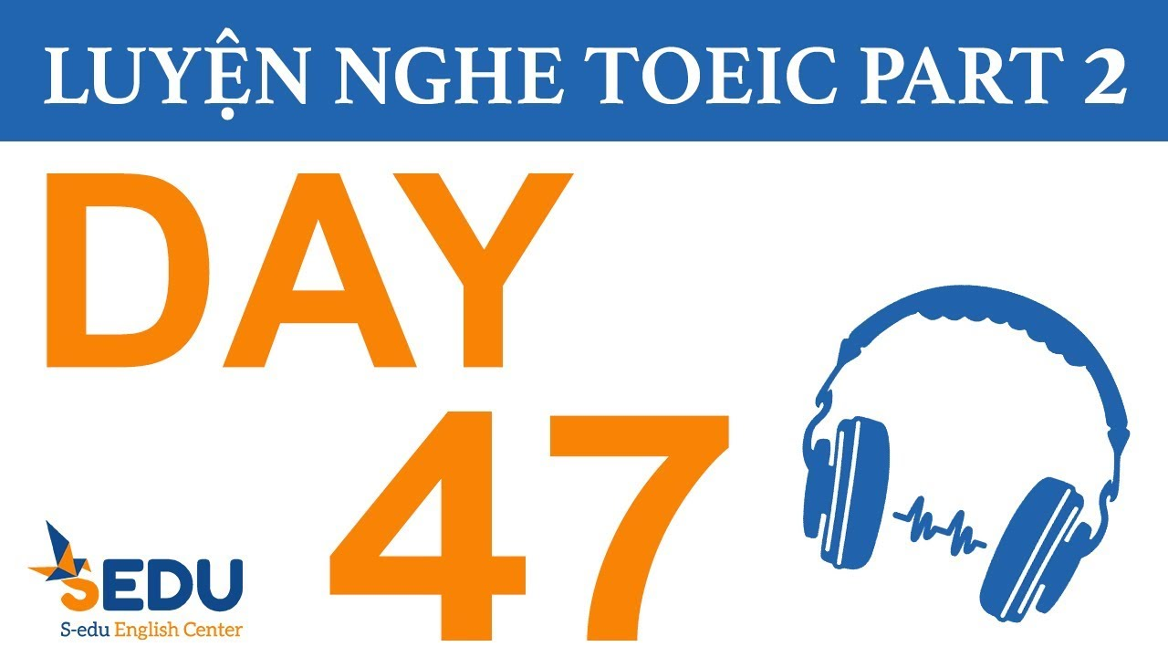 Luyện nghe TOEIC Part 2 – DAY 47