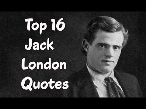 Top 16 Jack London Quotes (Author of The Call of the Wild)