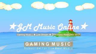 Gaming Music Vol.# 11 | ★ Live Stream ★ 【Electronic Radio】Mix 2017