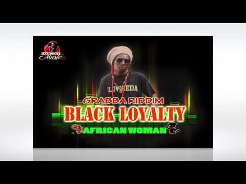 Black Loyalty - African Woman - GRABBA RIDDIM (official audio)