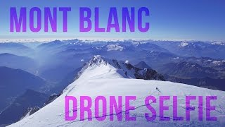 Dronie on top of Europe - Mont Blanc Drone Selfie (4,809 m / 15,778 ft) Chamonix, France